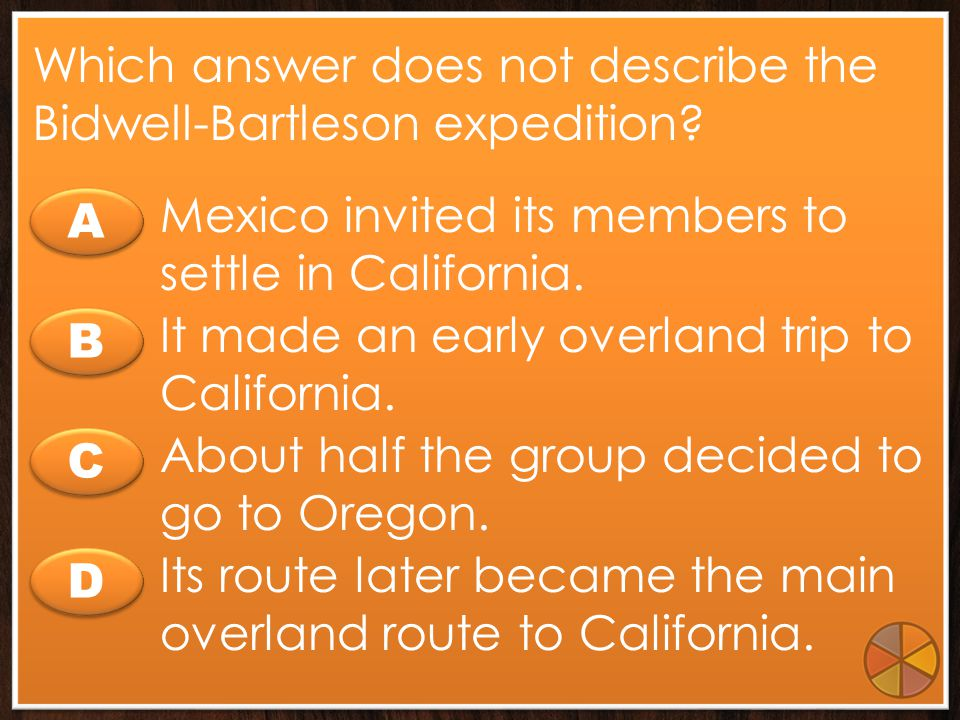 Which answer does not describe the Bidwell-Bartleson expedition