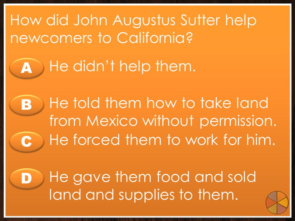 How did John Augustus Sutter help newcomers to California