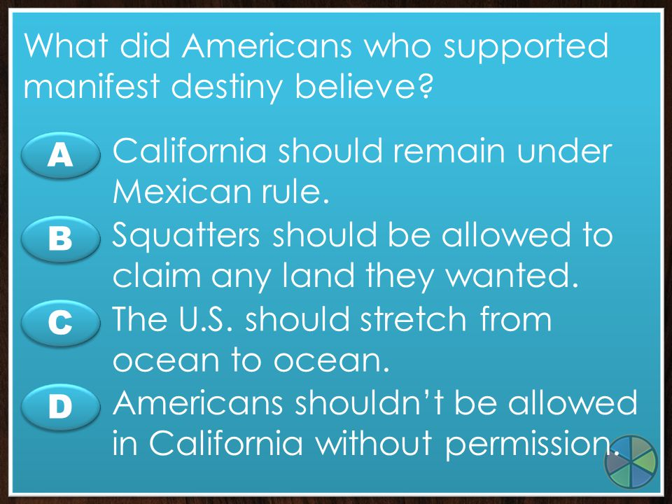 What did Americans who supported manifest destiny believe
