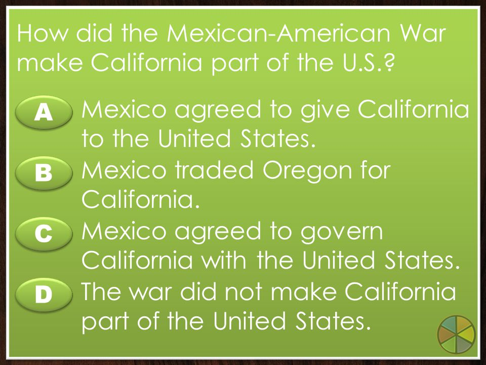 How did the Mexican-American War make California part of the U.S.