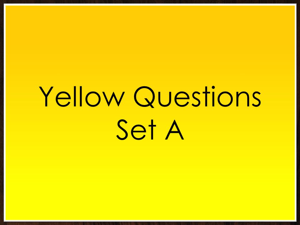 Yellow Questions Set A