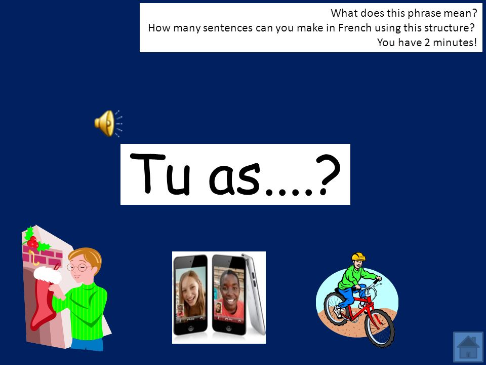 Tu as.... What does this phrase mean