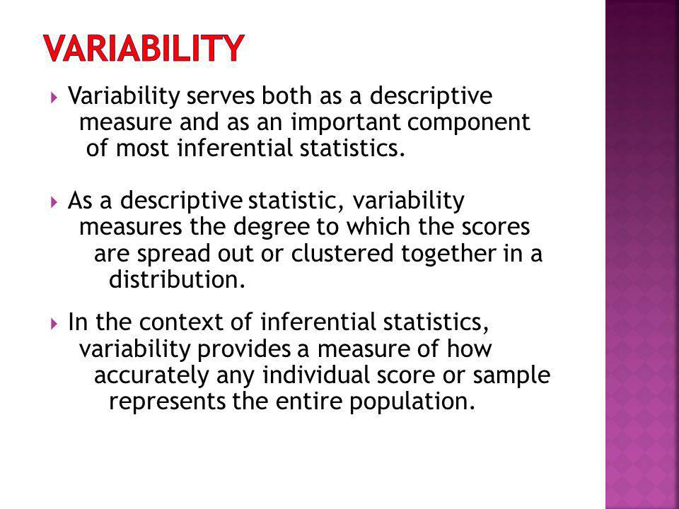 Variability Variability serves both as a descriptive