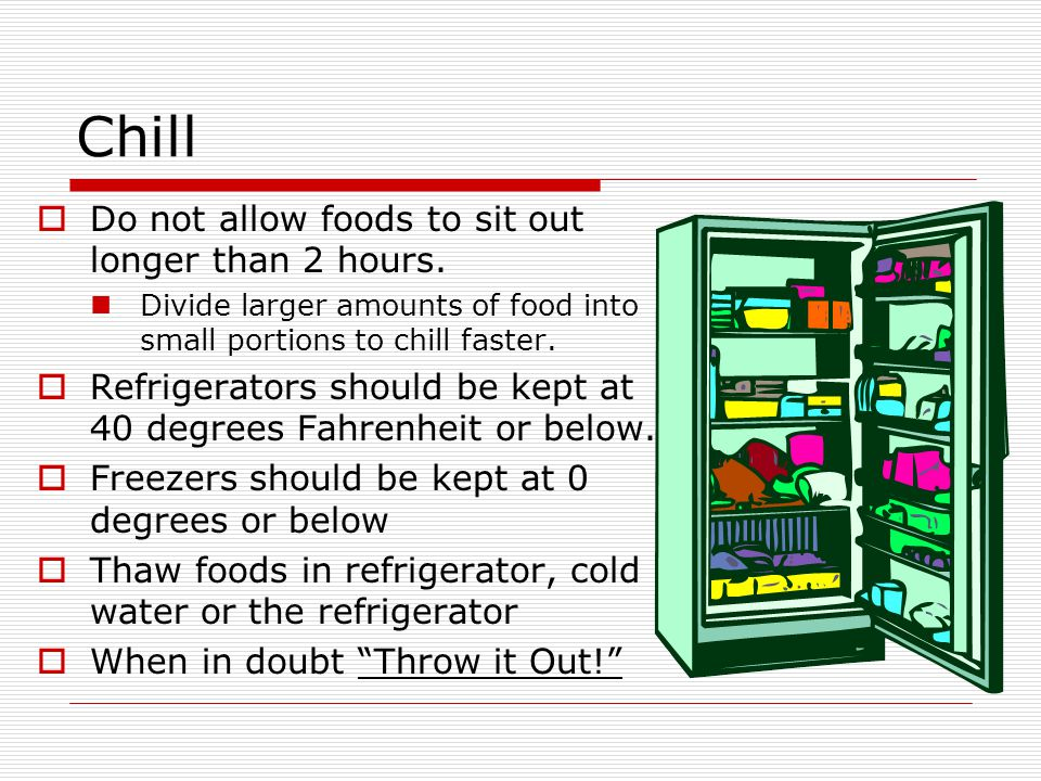 Chill Do not allow foods to sit out longer than 2 hours.