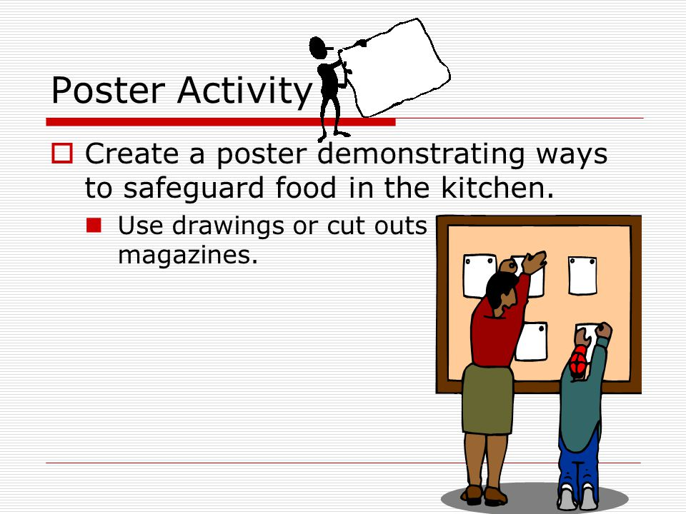 Poster Activity Create a poster demonstrating ways to safeguard food in the kitchen.