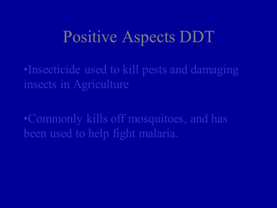 Positive Aspects DDT Insecticide used to kill pests and damaging insects in Agriculture.