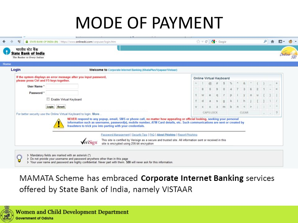 MODE OF PAYMENT MAMATA Scheme has embraced Corporate Internet Banking services offered by State Bank of India, namely VISTAAR.