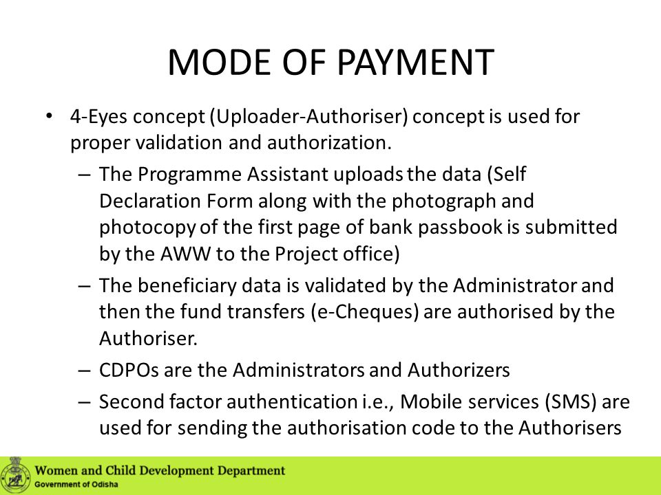 MODE OF PAYMENT 4-Eyes concept (Uploader-Authoriser) concept is used for proper validation and authorization.