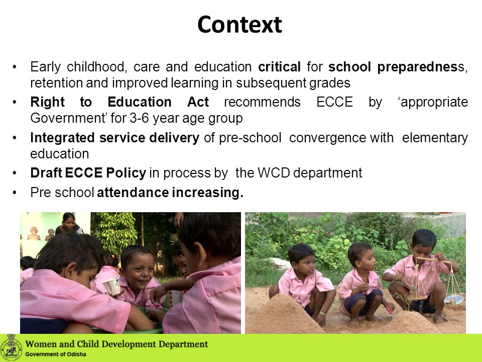 Context Early childhood, care and education critical for school preparedness, retention and improved learning in subsequent grades.