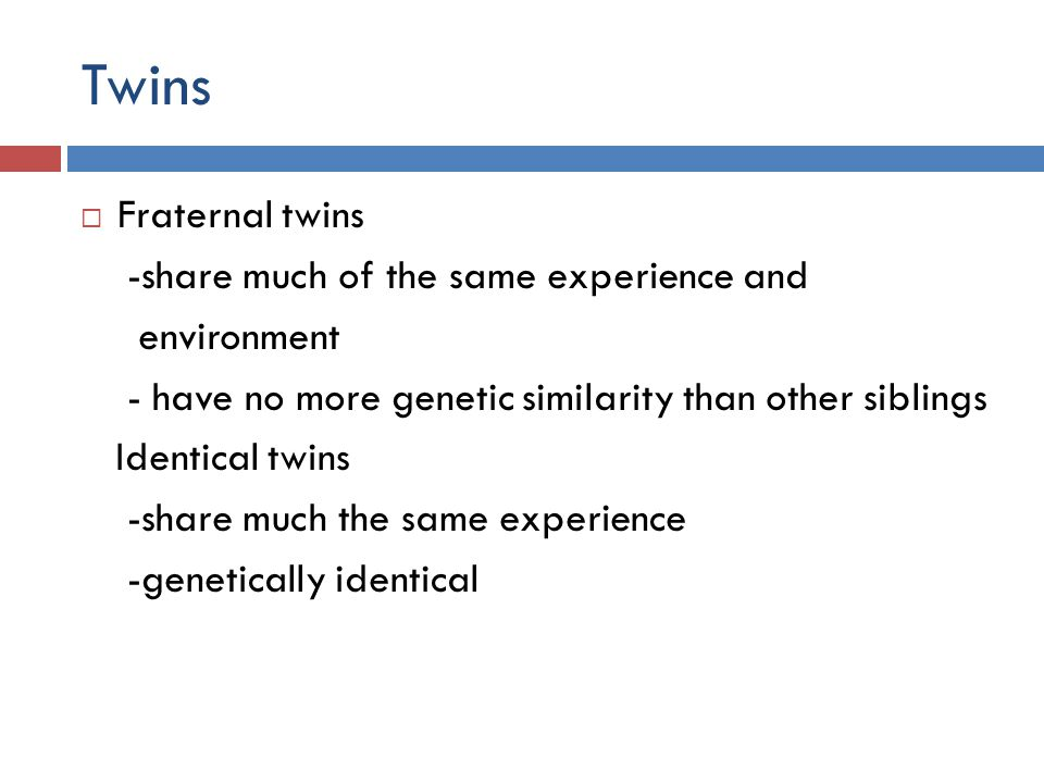 Twins Fraternal twins -share much of the same experience and