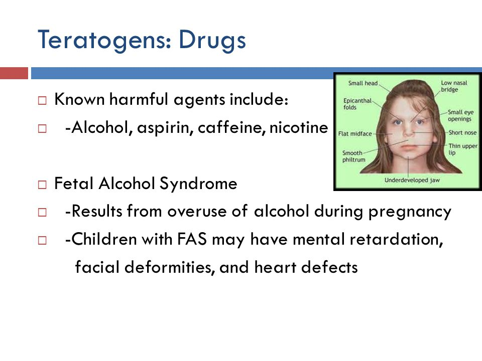 Teratogens: Drugs Known harmful agents include: