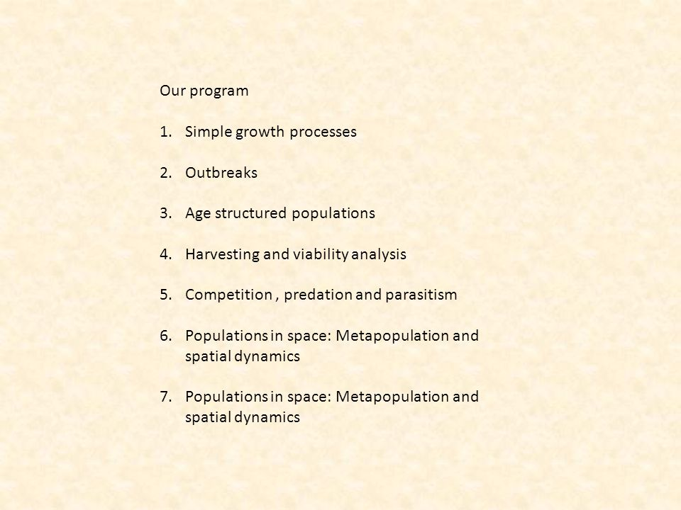 Our program Simple growth processes. Outbreaks. Age structured populations. Harvesting and viability analysis.