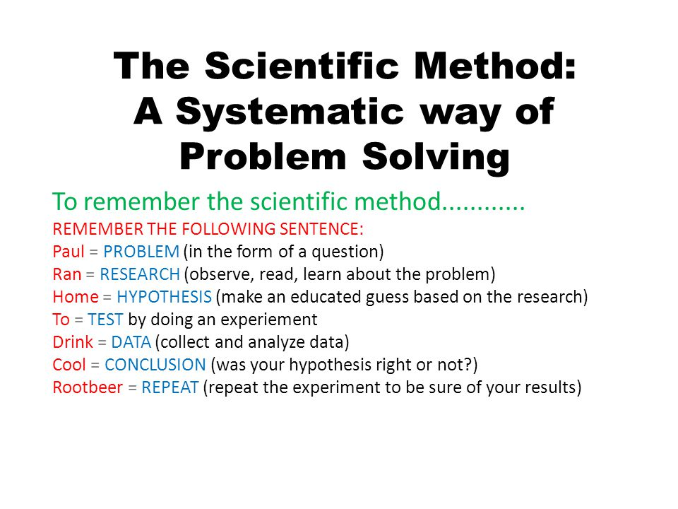 The Scientific Method: A Systematic way of Problem Solving