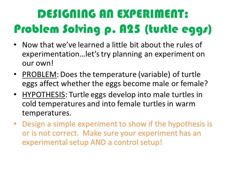 DESIGNING AN EXPERIMENT: Problem Solving p. A25 (turtle eggs)