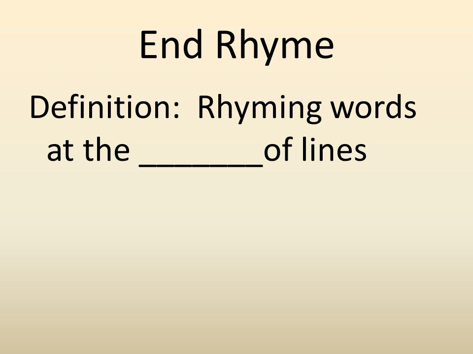 End Rhyme Definition: Rhyming words at the _______of lines
