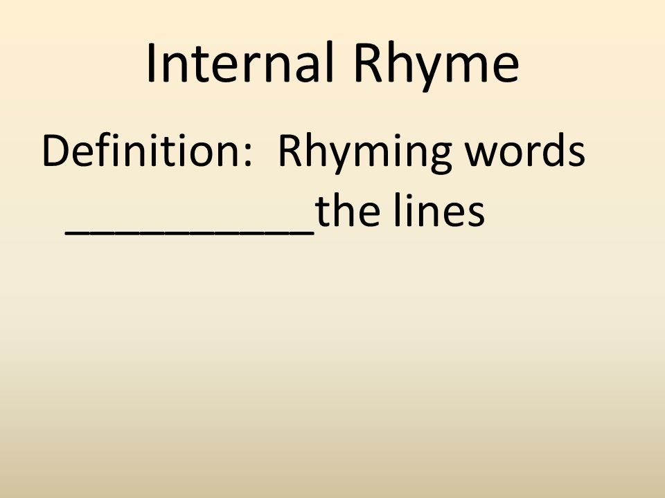 Internal Rhyme Definition: Rhyming words __________the lines
