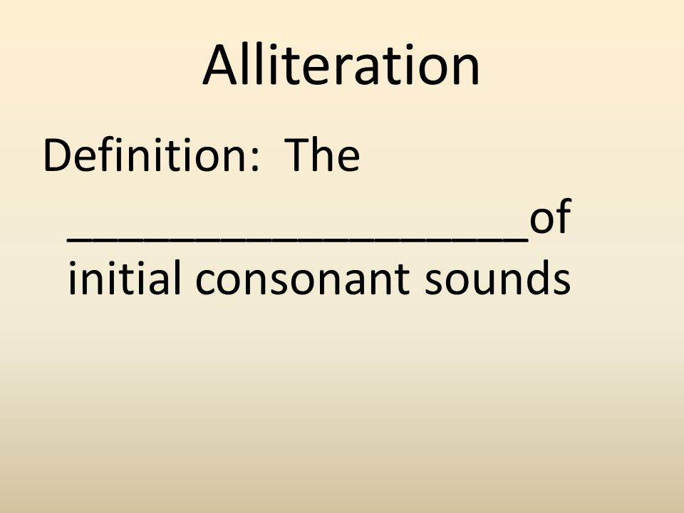 Alliteration Definition: The __________________of initial consonant sounds
