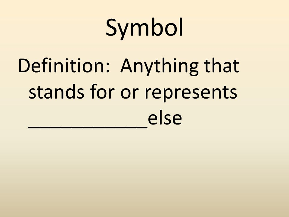 Symbol Definition: Anything that stands for or represents ___________else
