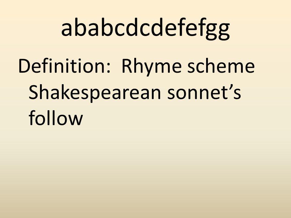 ababcdcdefefgg Definition: Rhyme scheme Shakespearean sonnet's follow