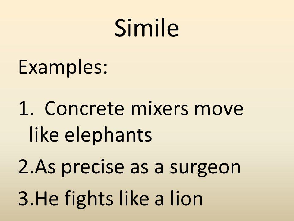 Simile Examples: 1. Concrete mixers move like elephants
