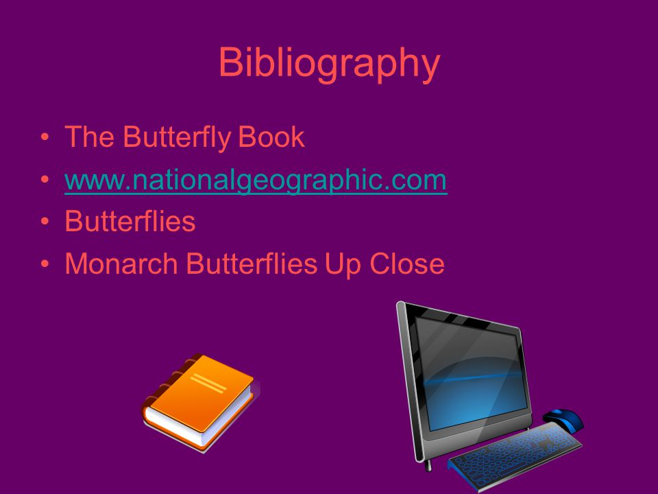 Bibliography The Butterfly Book www.nationalgeographic.com Butterflies