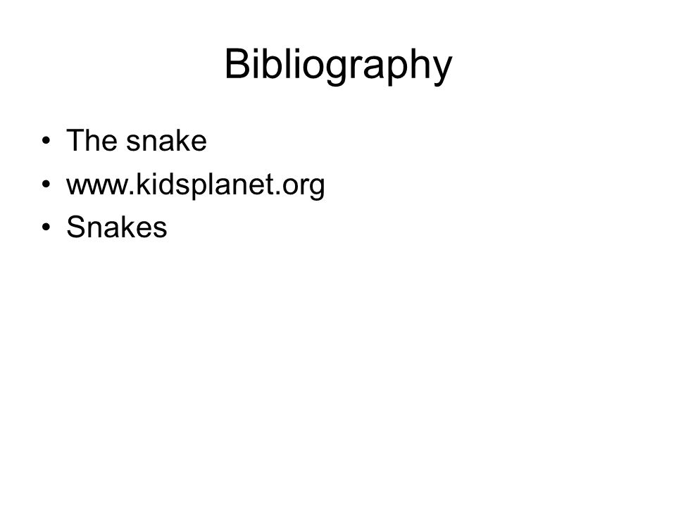 Bibliography The snake www.kidsplanet.org Snakes