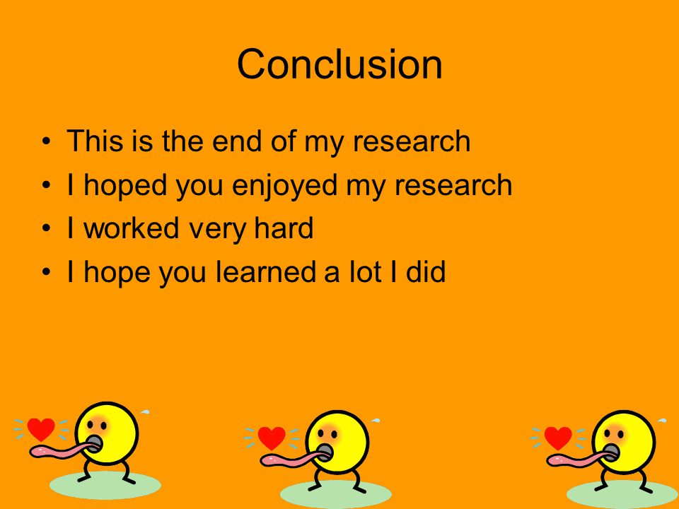 Conclusion This is the end of my research