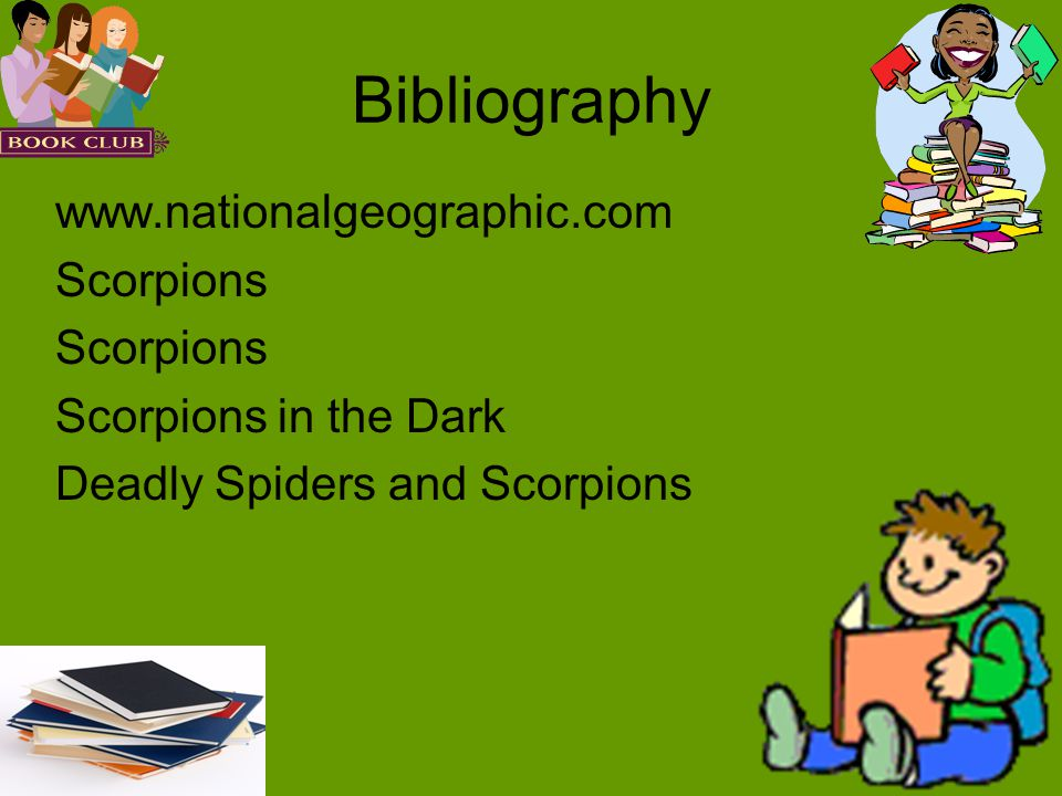 Bibliography www.nationalgeographic.com Scorpions