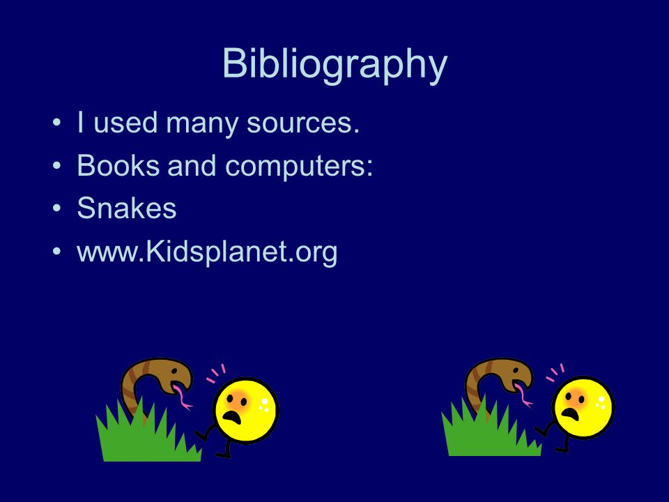 Bibliography I used many sources. Books and computers: Snakes