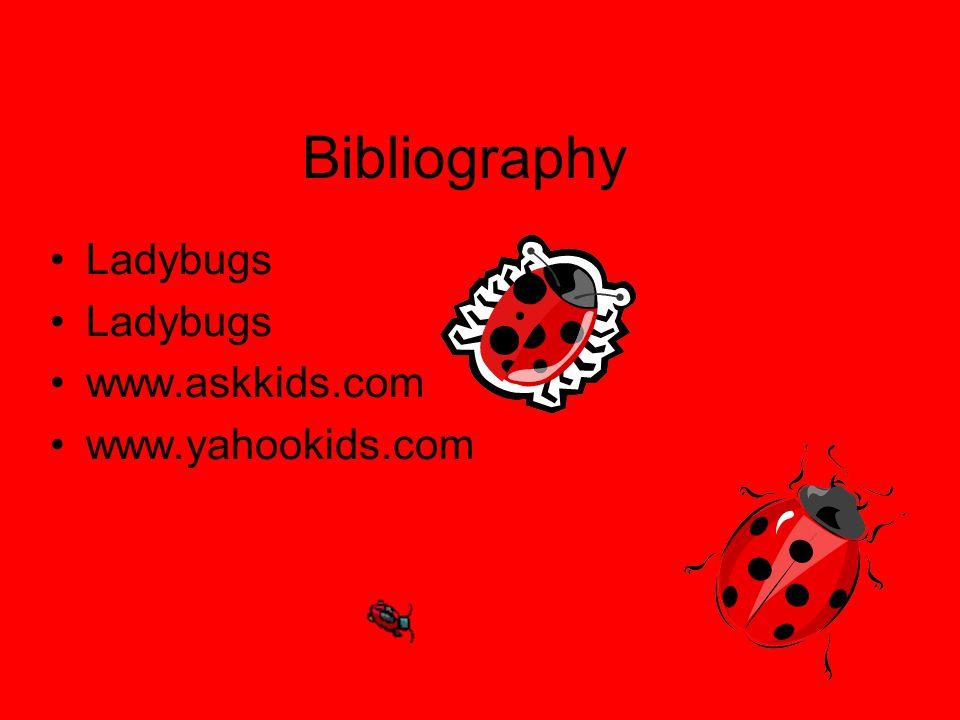 Bibliography Ladybugs www.askkids.com www.yahookids.com