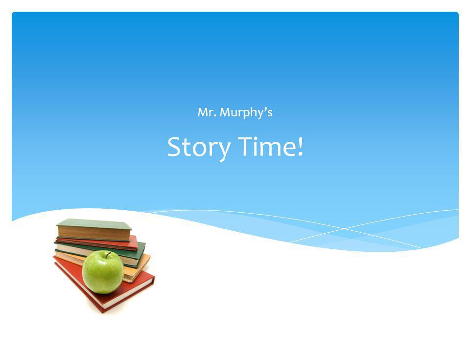 Mr. Murphy's Story Time!