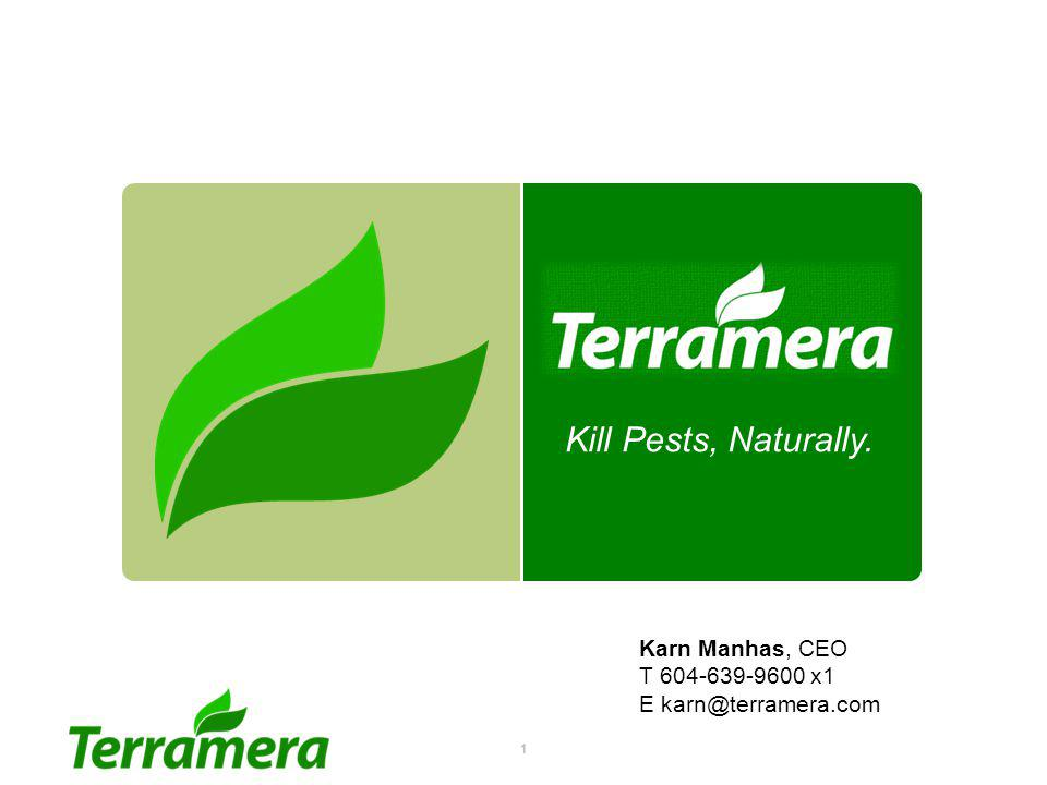 Kill Pests, Naturally. Welcome. My name is Karn Manhas, CEO of Terramera. And We are the company that KILLS BUGS, NATURALLY !
