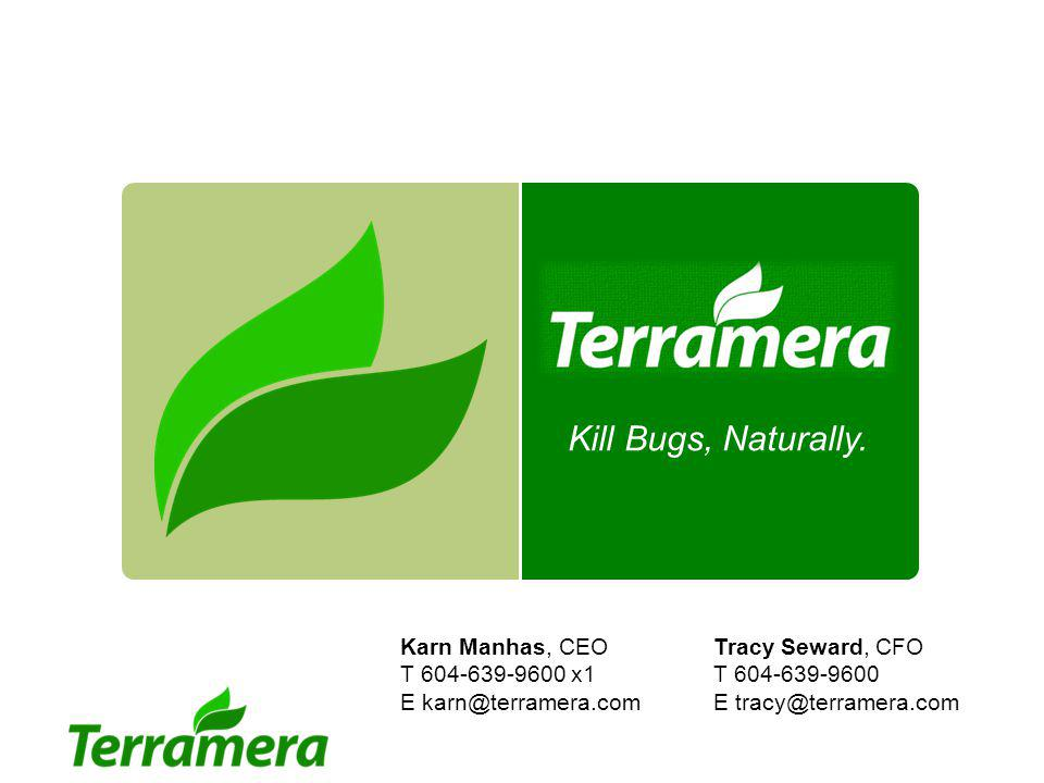 Kill Bugs, Naturally. Welcome. My name is Karn Manhas, CEO of Terramera. And We are the company that KILLS BUGS, NATURALLY !