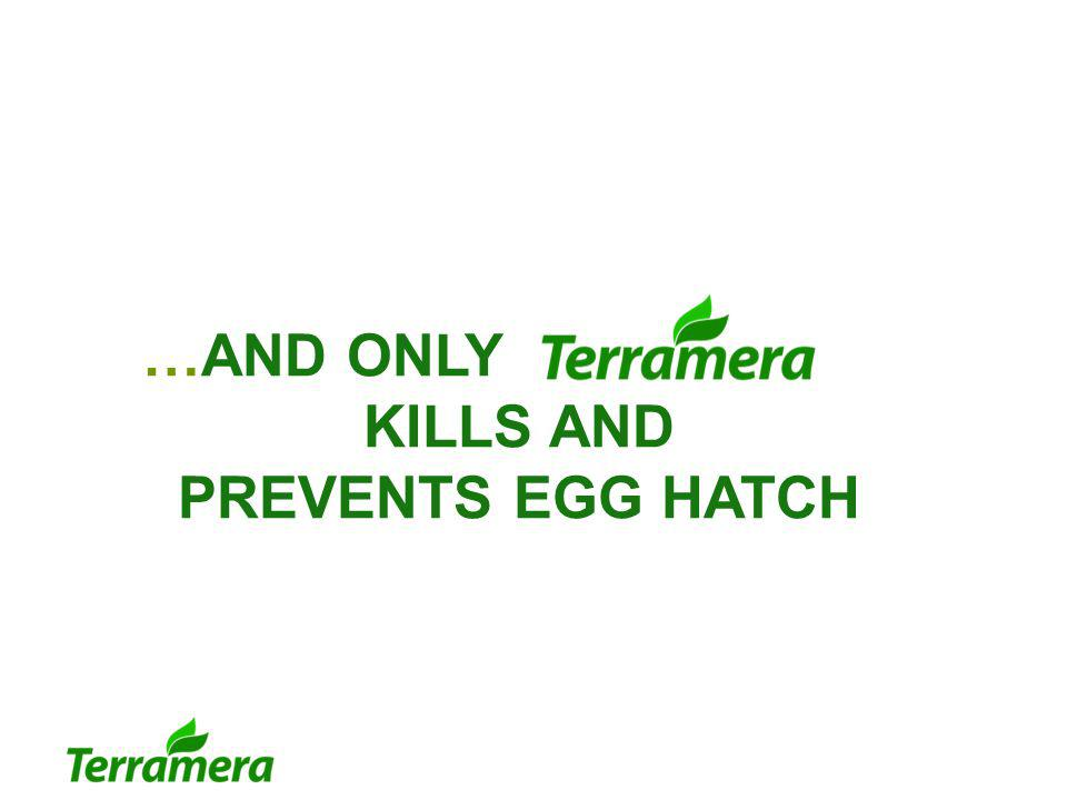 …AND ONLY____________ KILLS AND PREVENTS EGG HATCH