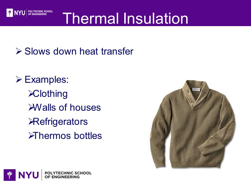 Thermal Insulation Slows down heat transfer Examples: Clothing