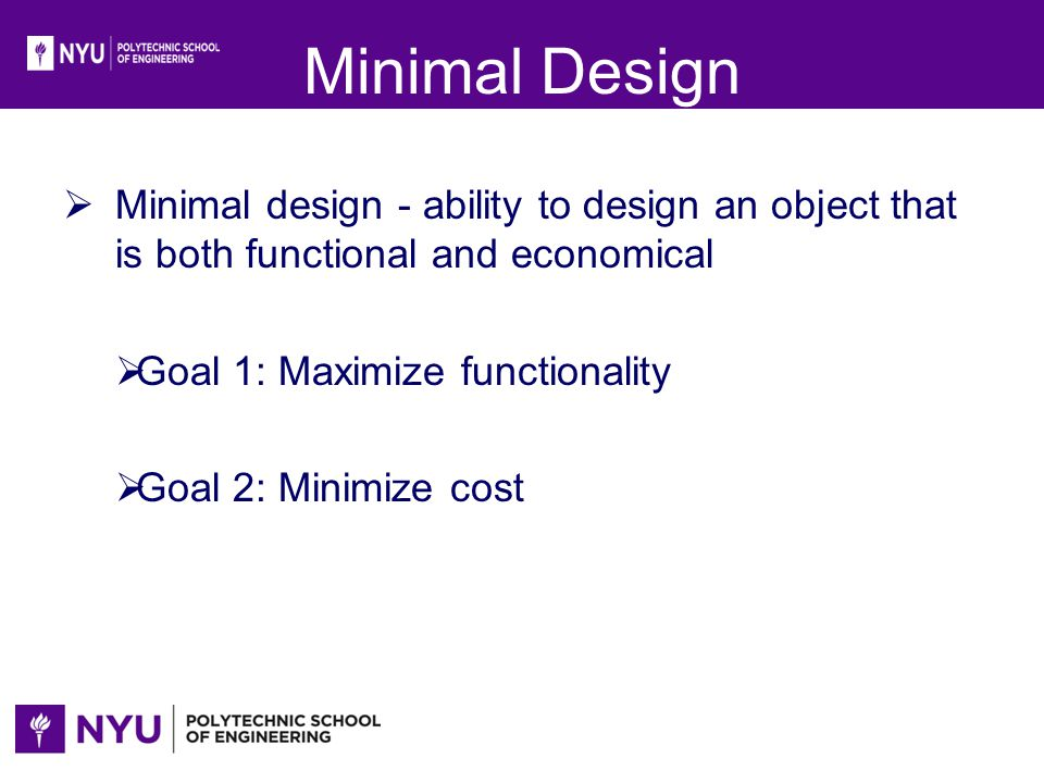 Minimal Design Minimal design - ability to design an object that is both functional and economical.