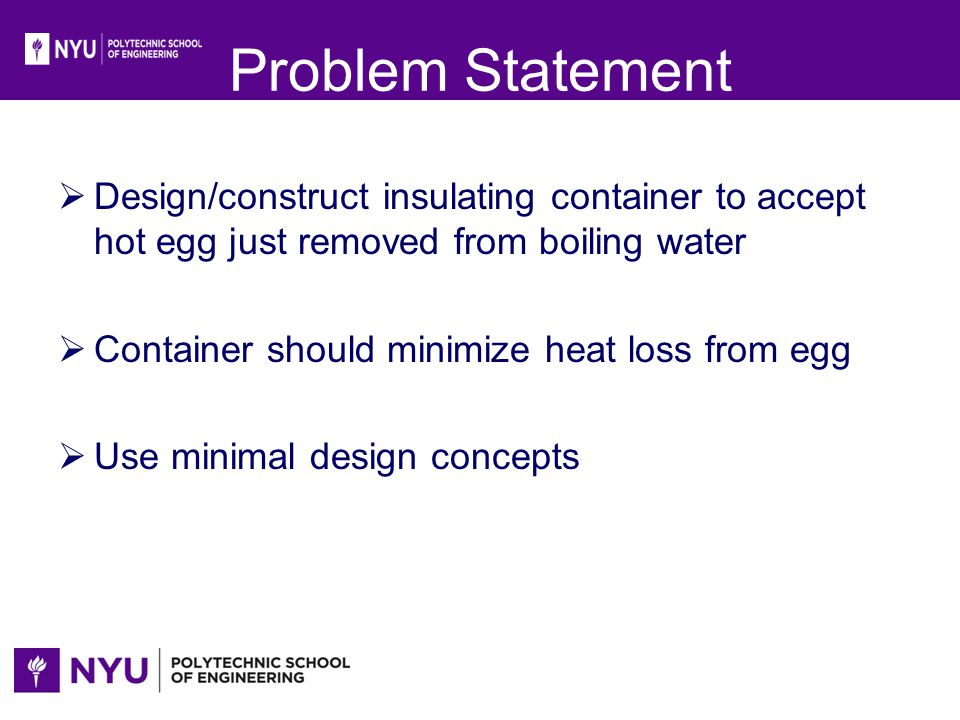 Problem Statement Design/construct insulating container to accept hot egg just removed from boiling water.