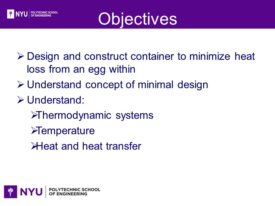 Objectives Design and construct container to minimize heat loss from an egg within. Understand concept of minimal design.