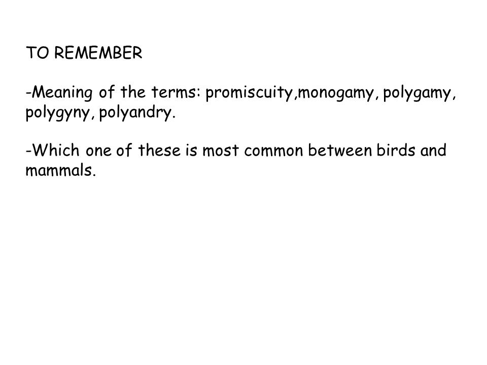 TO REMEMBER -Meaning of the terms: promiscuity,monogamy, polygamy, polygyny, polyandry.