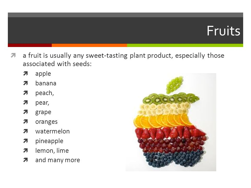 Fruits a fruit is usually any sweet-tasting plant product, especially those associated with seeds:
