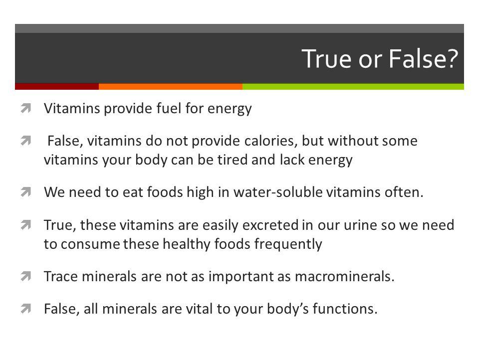 True or False Vitamins provide fuel for energy