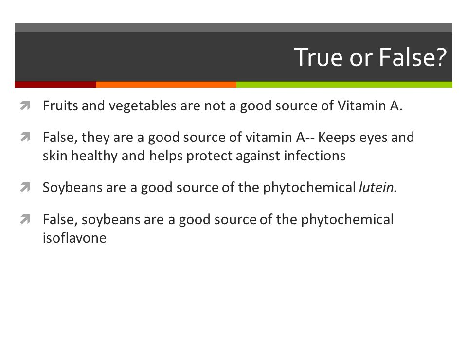 True or False Fruits and vegetables are not a good source of Vitamin A.