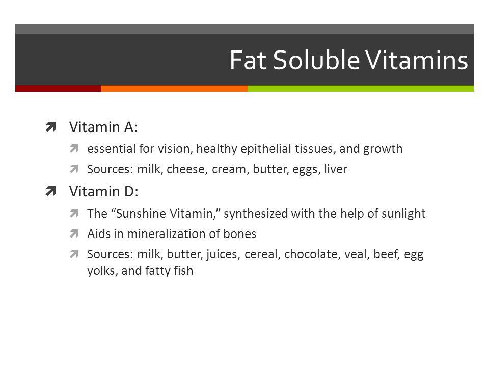 Fat Soluble Vitamins Vitamin A: Vitamin D: