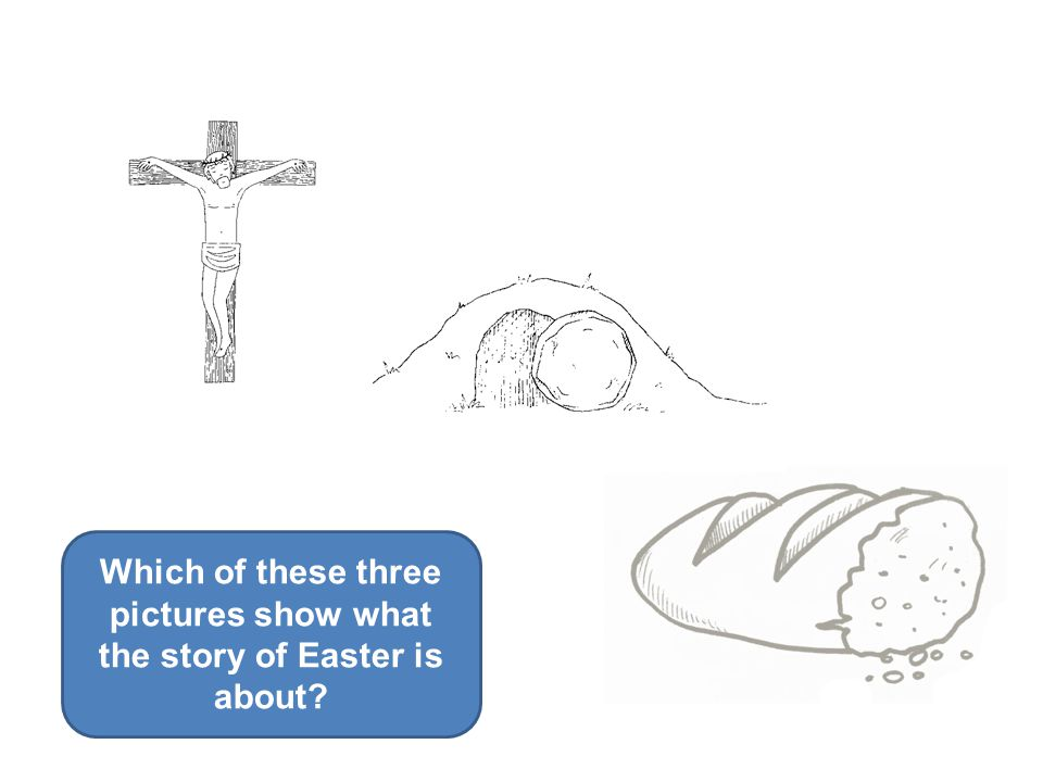 Which of these three pictures show what the story of Easter is about