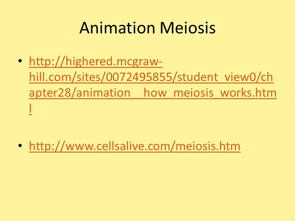 Animation Meiosis http://highered.mcgraw-hill.com/sites/0072495855/student_view0/chapter28/animation__how_meiosis_works.html.