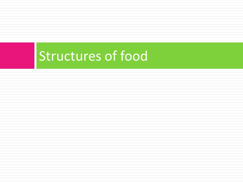 Structures of food
