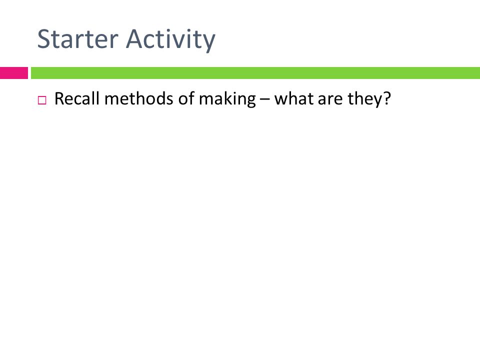 Starter Activity Recall methods of making – what are they