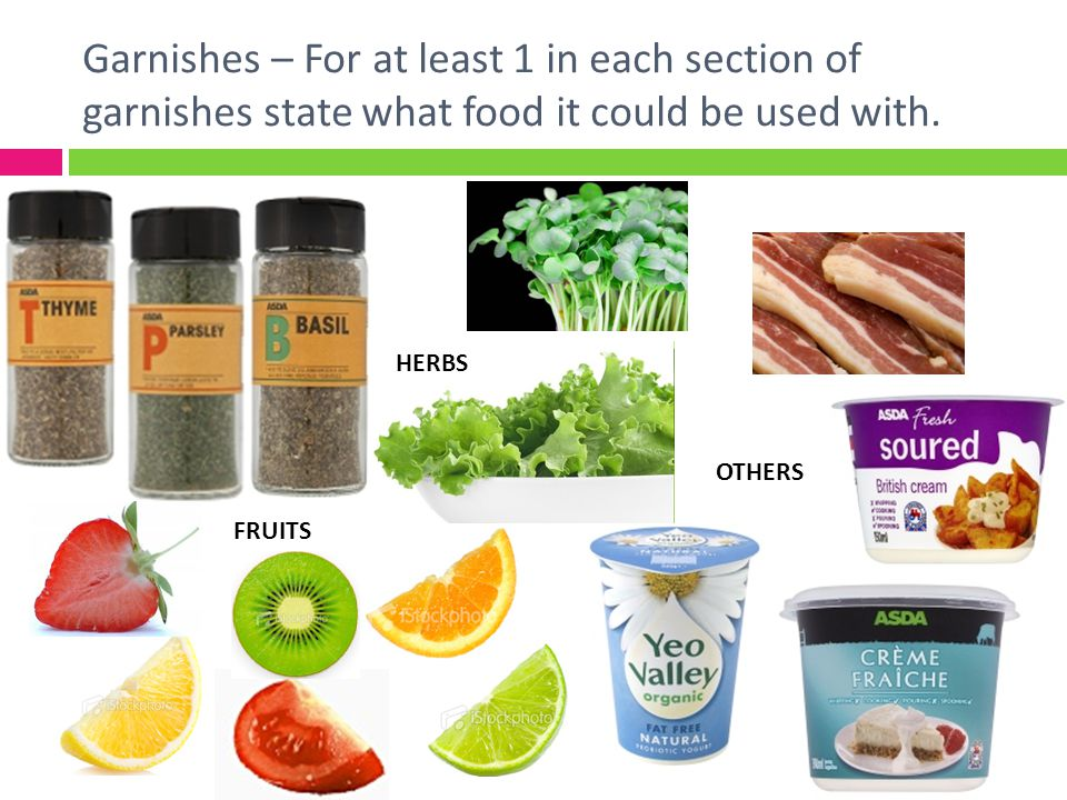 Garnishes – For at least 1 in each section of garnishes state what food it could be used with.