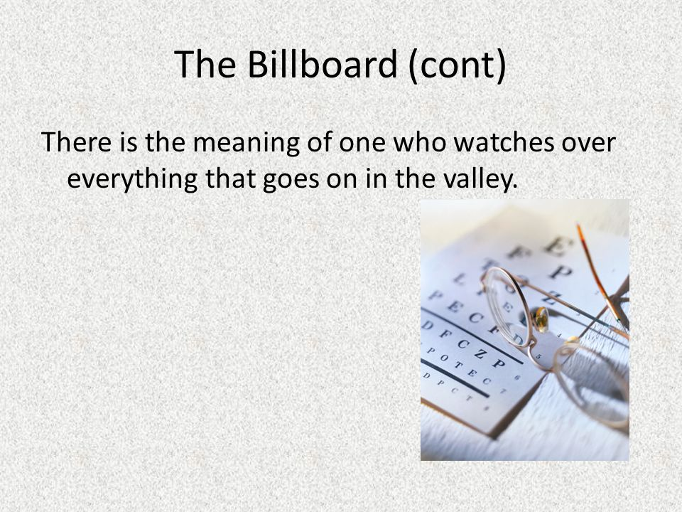 The Billboard (cont) There is the meaning of one who watches over everything that goes on in the valley.