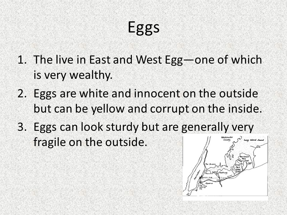 Eggs The live in East and West Egg—one of which is very wealthy.